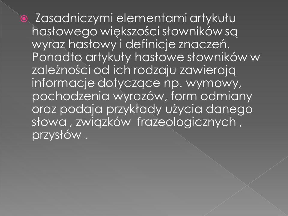 Słowniki – to źródła wiedzy w postaci zbioru wyrazów zgromadzonych i opracowanych według określonych zasad.