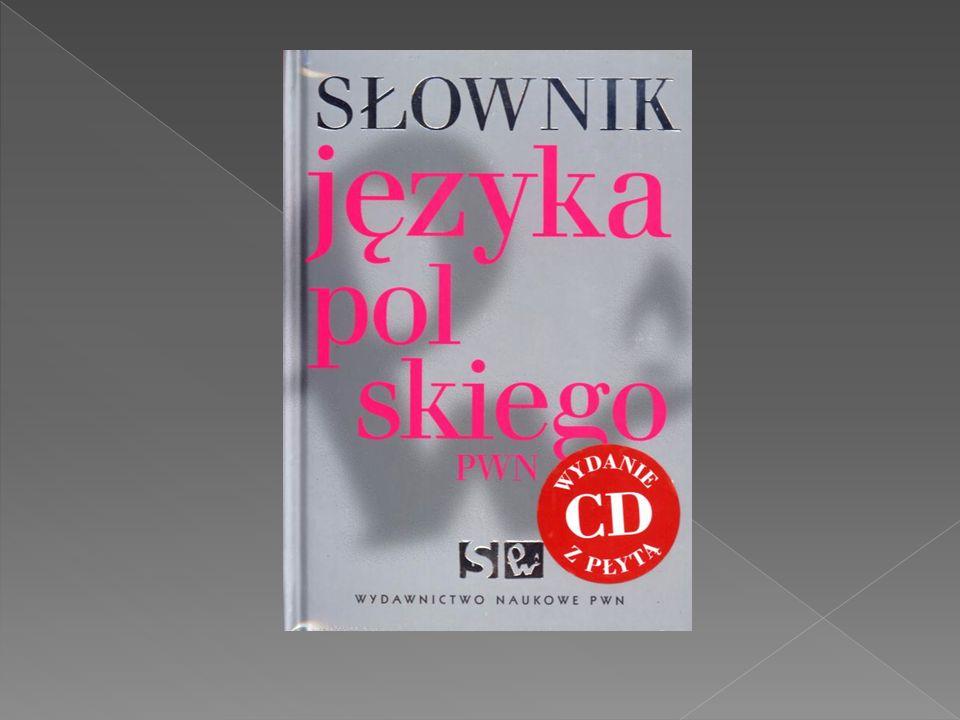Słownik języka polskiego – zbiór słów (haseł) wraz z opisem ich znaczenia lub znaczeń, zawiera typ odmiany słowa dla języków fleksyjnych, etymologię i przykłady użycia słowa dla każdego ze znaczeń (tzw.