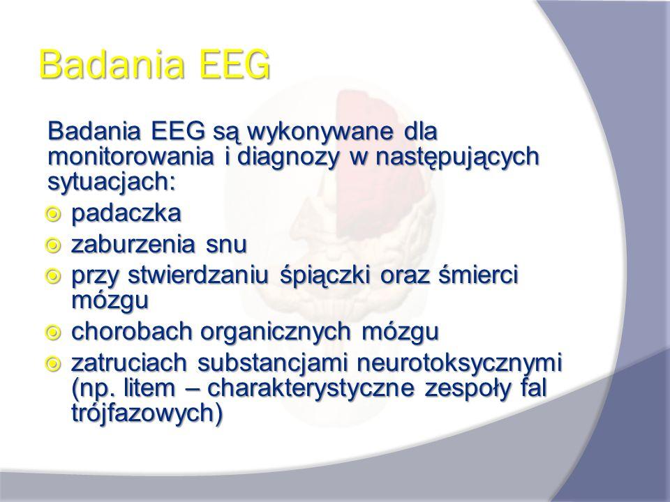 Badania EEG Badania EEG są wykonywane dla monitorowania i diagnozy w następujących sytuacjach: padaczka padaczka zaburzenia snu zaburzenia snu przy st