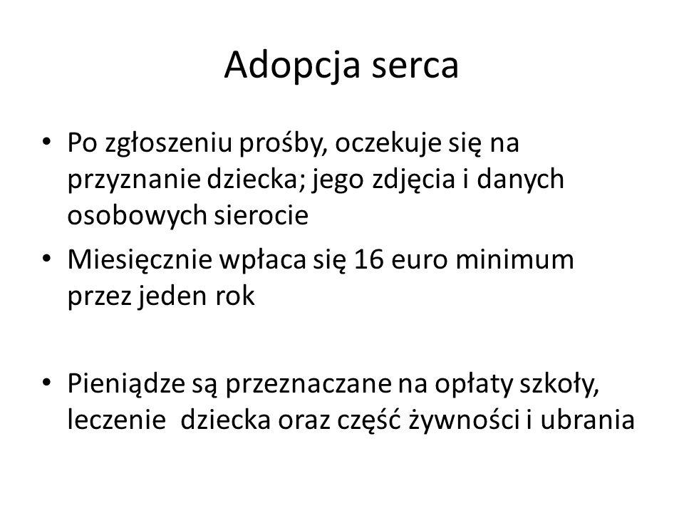 Adopcja serca Po zgłoszeniu prośby, oczekuje się na przyznanie dziecka; jego zdjęcia i danych osobowych sierocie Miesięcznie wpłaca się 16 euro minimu