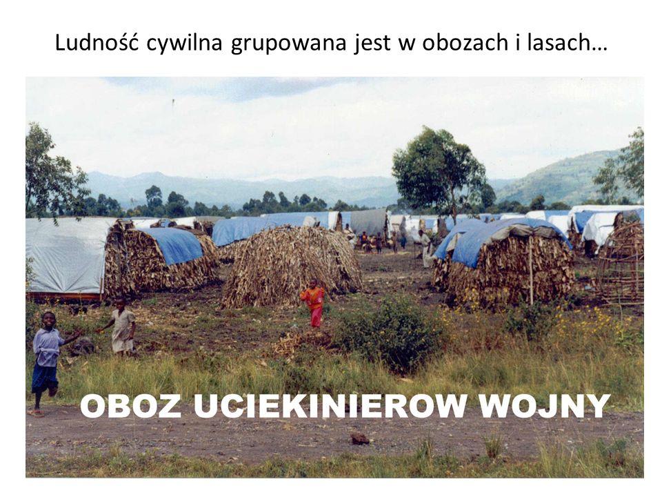 Ludność cywilna grupowana jest w obozach i lasach…