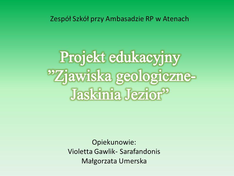 Zespół Szkół przy Ambasadzie RP w Atenach Opiekunowie: Violetta Gawlik- Sarafandonis Małgorzata Umerska