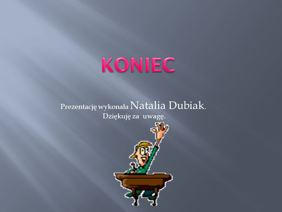 Prezentację wykonała Natalia Dubiak. Dziękuję za uwagę.