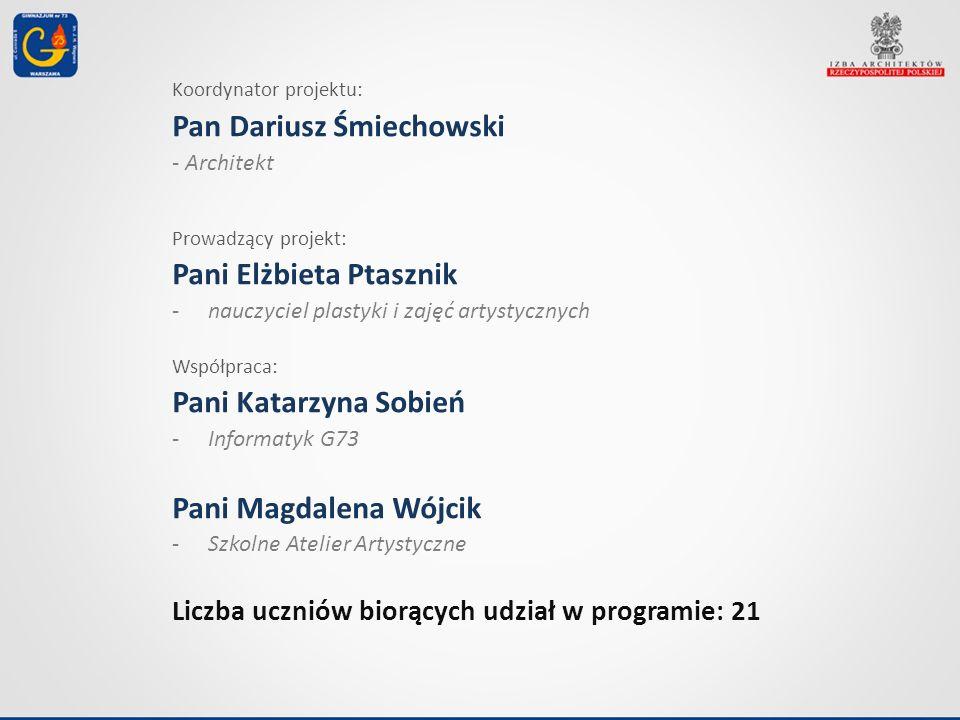 Koordynator projektu: Pan Dariusz Śmiechowski - Architekt Prowadzący projekt: Pani Elżbieta Ptasznik -nauczyciel plastyki i zajęć artystycznych Współp