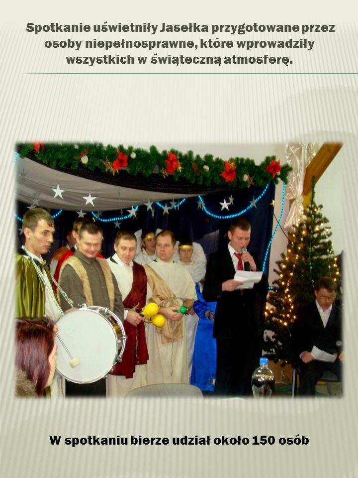 Spotkanie uświetniły Jasełka przygotowane przez osoby niepełnosprawne, które wprowadziły wszystkich w świąteczną atmosferę. W spotkaniu bierze udział