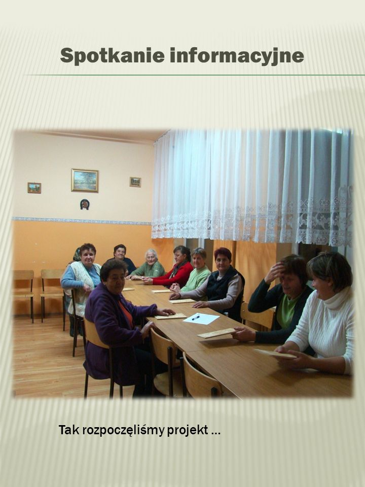 Spotkanie informacyjne Tak rozpoczęliśmy projekt …