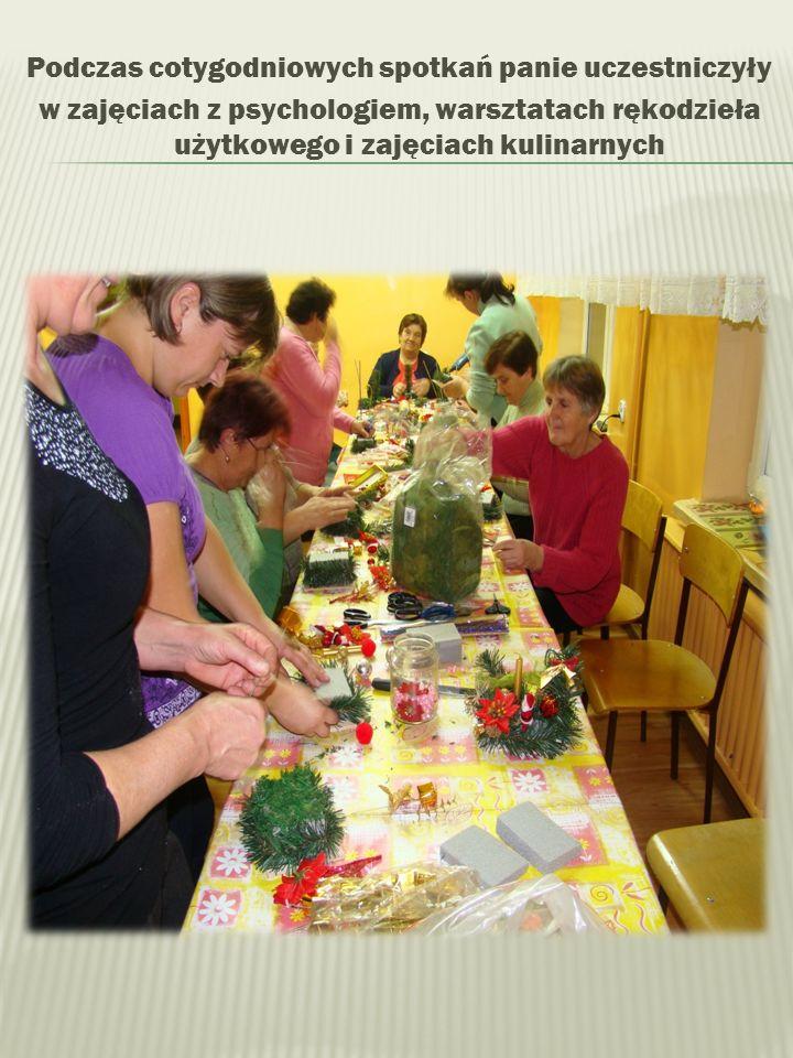 Podczas cotygodniowych spotkań panie uczestniczyły w zajęciach z psychologiem, warsztatach rękodzieła użytkowego i zajęciach kulinarnych