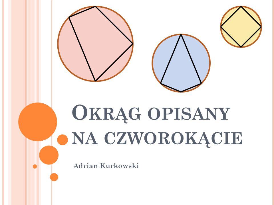 O KRĄG OPISANY NA CZWOROKĄCIE Adrian Kurkowski
