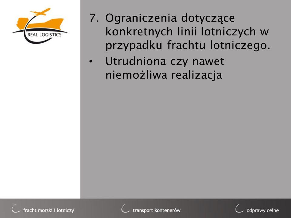 7.Ograniczenia dotyczące konkretnych linii lotniczych w przypadku frachtu lotniczego. Utrudniona czy nawet niemożliwa realizacja