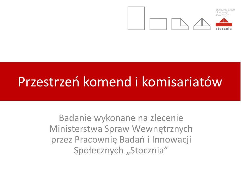 Przestrzeń komend i komisariatów Badanie wykonane na zlecenie Ministerstwa Spraw Wewnętrznych przez Pracownię Badań i Innowacji Społecznych Stocznia