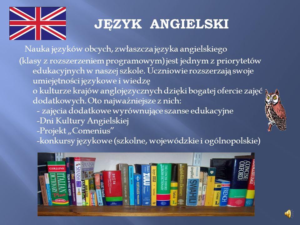 JĘZYK ANGIELSKI Nauka języków obcych, zwłaszcza języka angielskiego (klasy z rozszerzeniem programowym) jest jednym z priorytetów edukacyjnych w naszej szkole.