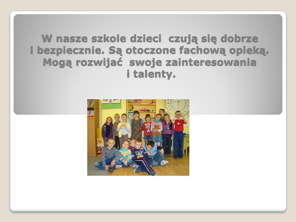 W nasze szkole dzieci czują się dobrze i bezpiecznie.