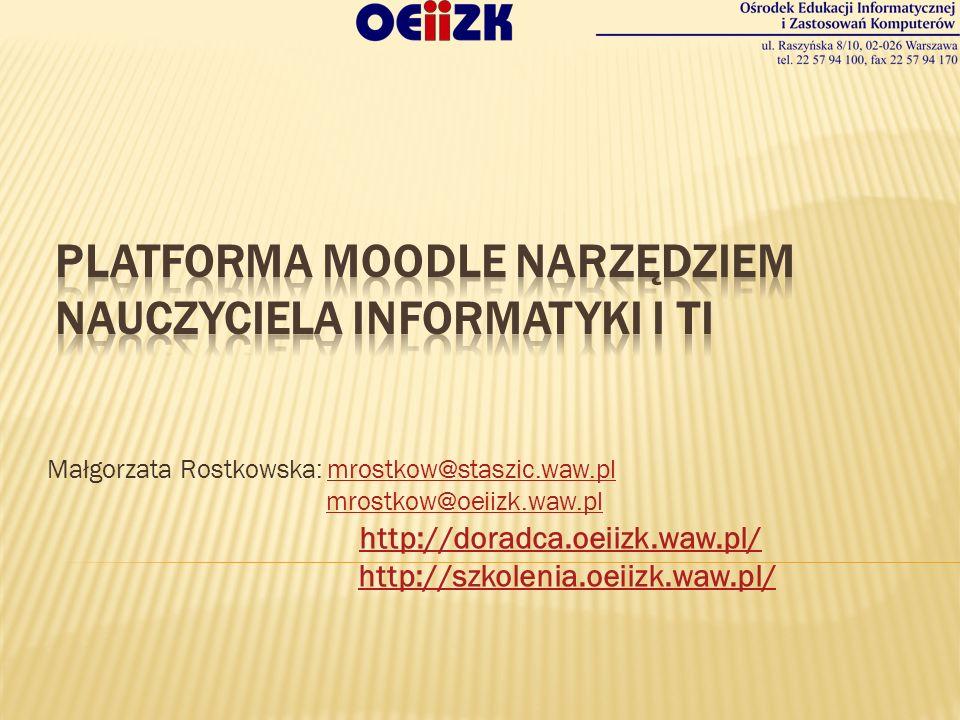 Małgorzata Rostkowska: mrostkow@staszic.waw.plmrostkow@staszic.waw.pl mrostkow@oeiizk.waw.pl http://doradca.oeiizk.waw.pl/ http://szkolenia.oeiizk.waw.pl/