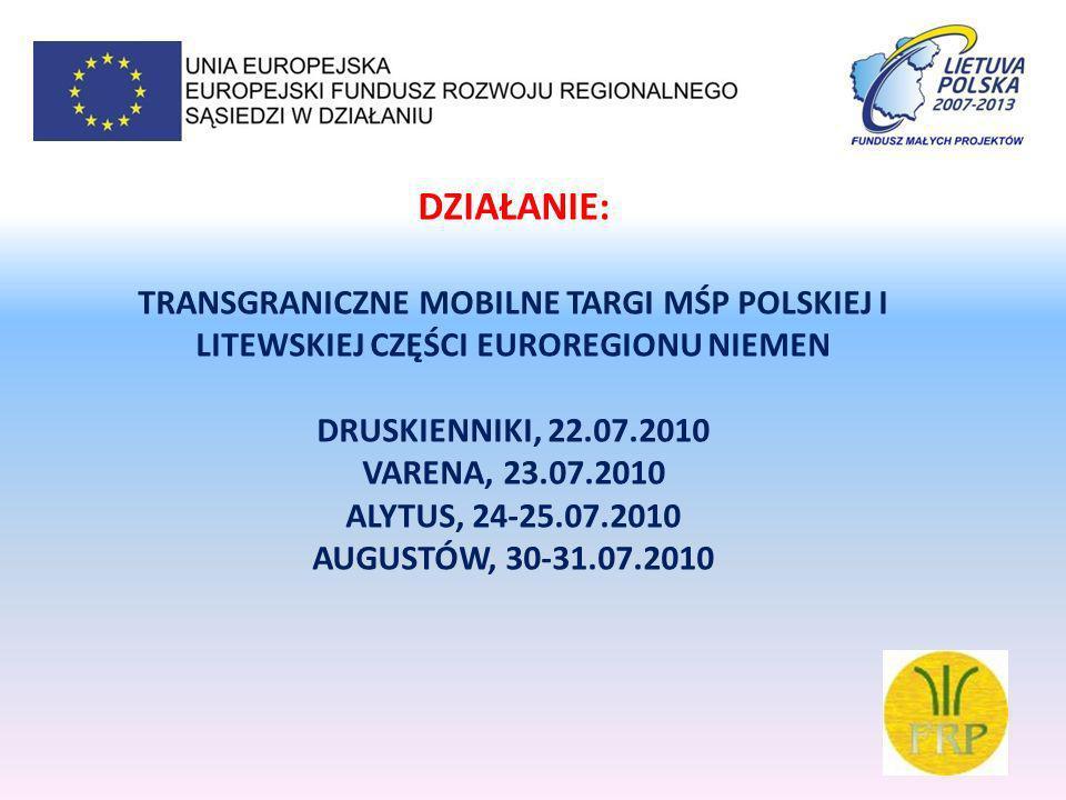 DZIAŁANIE: TRANSGRANICZNE MOBILNE TARGI MŚP POLSKIEJ I LITEWSKIEJ CZĘŚCI EUROREGIONU NIEMEN DRUSKIENNIKI, 22.07.2010 VARENA, 23.07.2010 ALYTUS, 24-25.