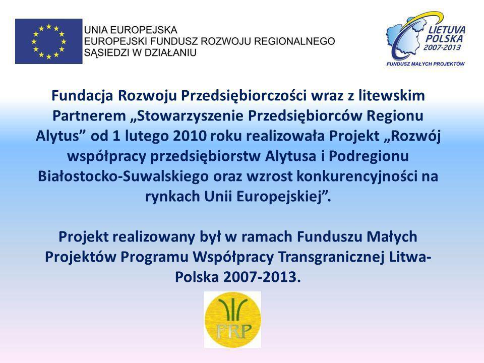 REALIZATORZY: VšĮ Pietų Lietuvos verslo kooperacijos centras Alytus Fundacja Rozwoju Przedsiębiorczości w Suwałkach