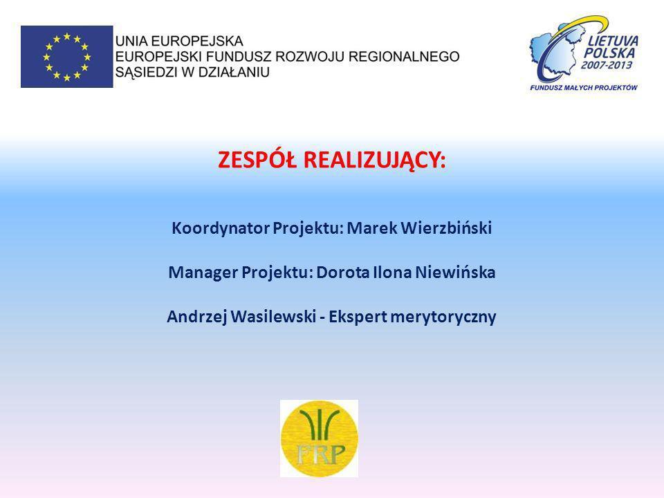 ZESPÓŁ REALIZUJĄCY: Koordynator Projektu: Marek Wierzbiński Manager Projektu: Dorota Ilona Niewińska Andrzej Wasilewski - Ekspert merytoryczny