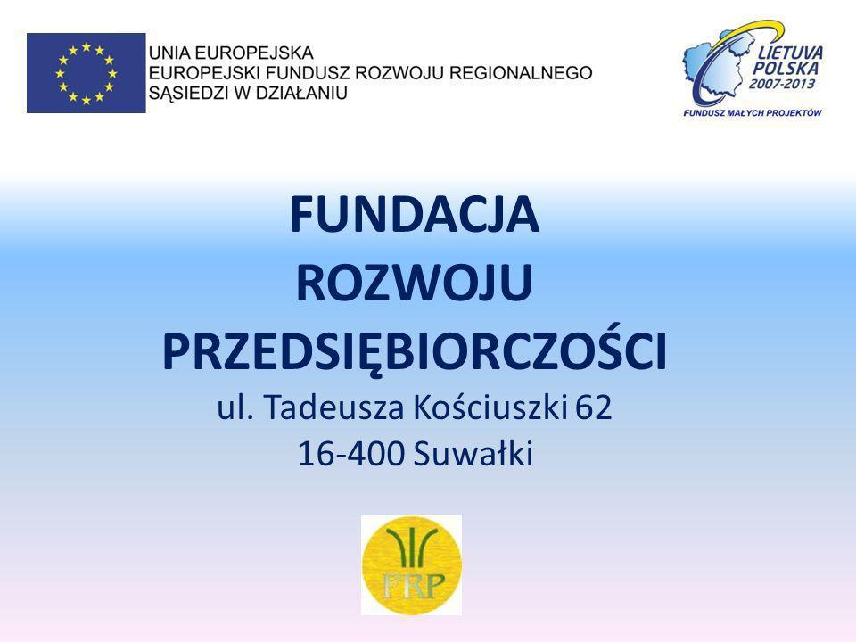 FUNDACJA ROZWOJU PRZEDSIĘBIORCZOŚCI ul. Tadeusza Kościuszki 62 16-400 Suwałki