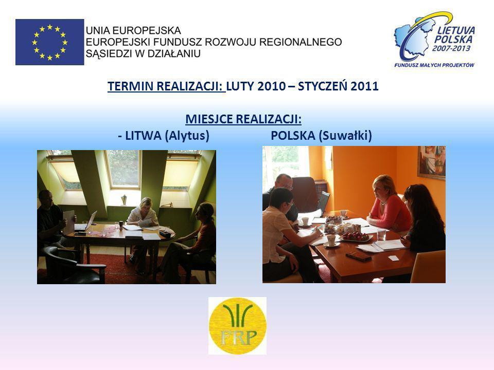 TERMIN REALIZACJI: LUTY 2010 – STYCZEŃ 2011 MIESJCE REALIZACJI: - LITWA (Alytus) POLSKA (Suwałki)