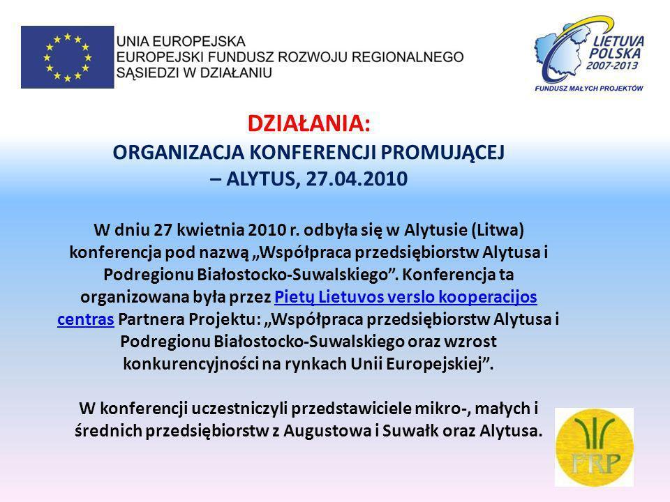 DZIAŁANIA: ORGANIZACJA KONFERENCJI PROMUJĄCEJ – ALYTUS, 27.04.2010 W dniu 27 kwietnia 2010 r. odbyła się w Alytusie (Litwa) konferencja pod nazwą Wspó