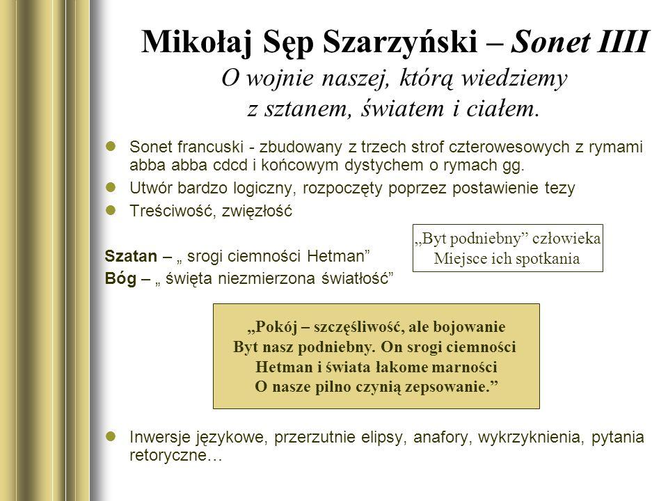 Mikołaj Sęp Szarzyński – Sonet IIII O wojnie naszej, którą wiedziemy z sztanem, światem i ciałem. Sonet francuski - zbudowany z trzech strof czterowes