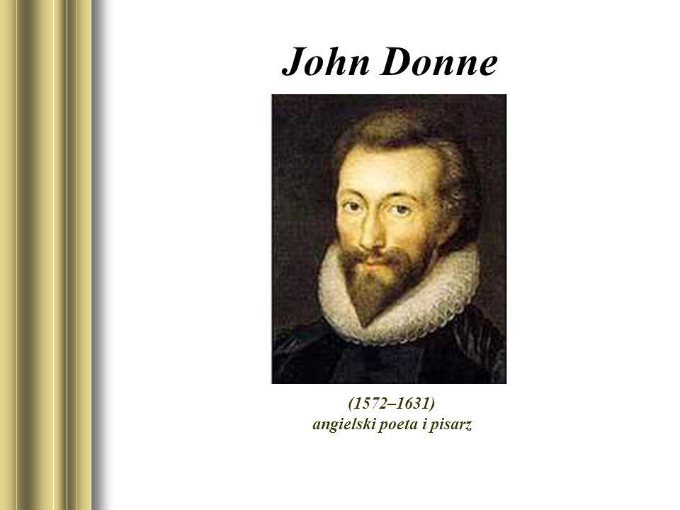 John Donne Poeci metafizyczni wszechstronnie wykształceni i posiadający rozległe zainteresowania.