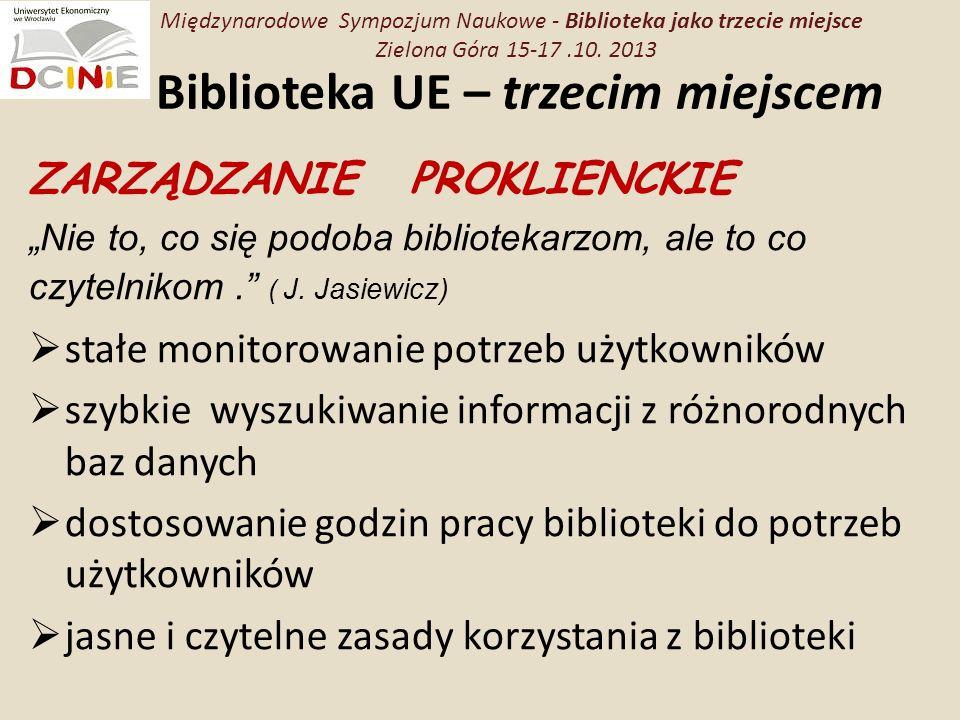 Biblioteka UE – trzecim miejscem ZARZĄDZANIE PROKLIENCKIE Nie to, co się podoba bibliotekarzom, ale to co czytelnikom.