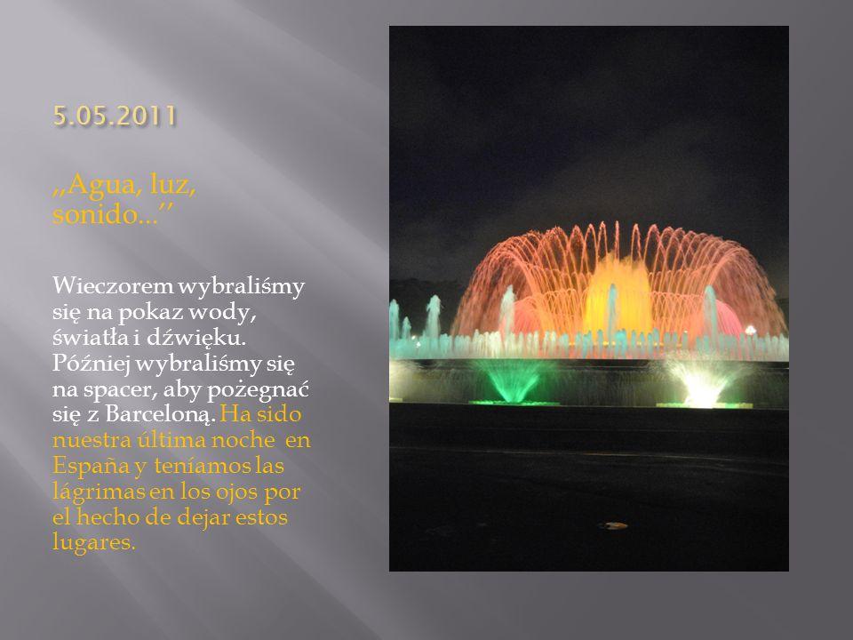 5.05.2011,,Agua, luz, sonido... Wieczorem wybraliśmy się na pokaz wody, światła i dźwięku. Później wybraliśmy się na spacer, aby pożegnać się z Barcel