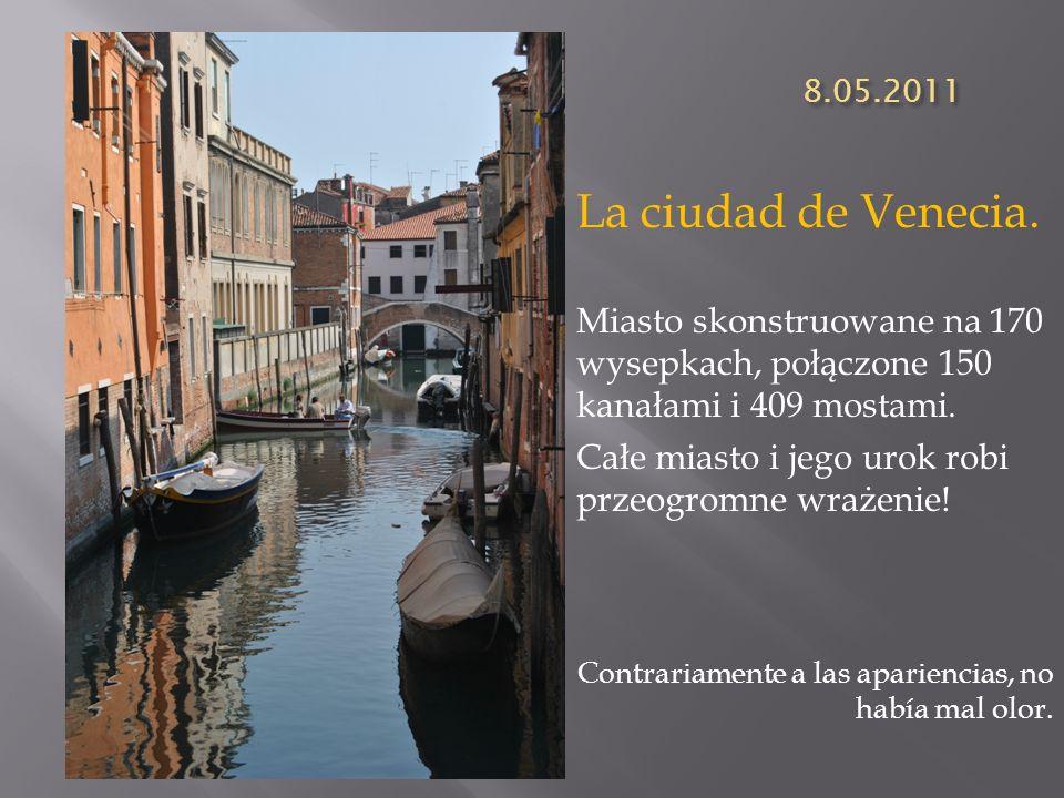 8.05.2011 La ciudad de Venecia. Miasto skonstruowane na 170 wysepkach, połączone 150 kanałami i 409 mostami. Całe miasto i jego urok robi przeogromne
