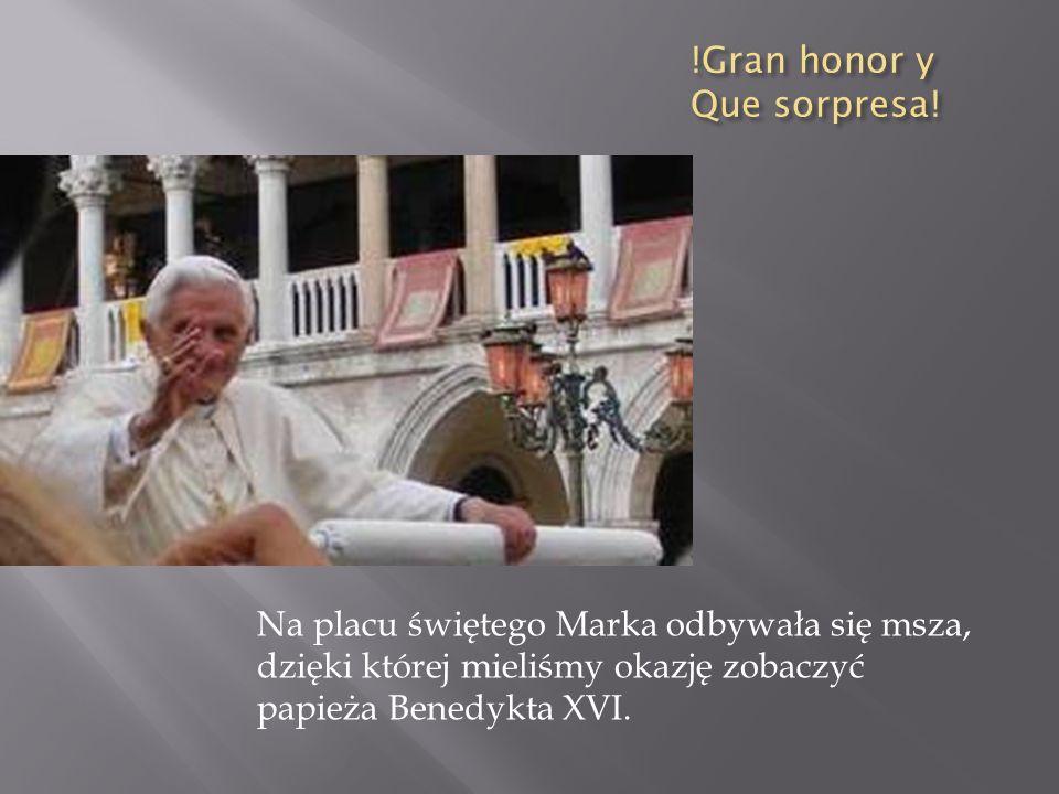 !Gran honor y Que sorpresa! Na placu świętego Marka odbywała się msza, dzięki której mieliśmy okazję zobaczyć papieża Benedykta XVI.