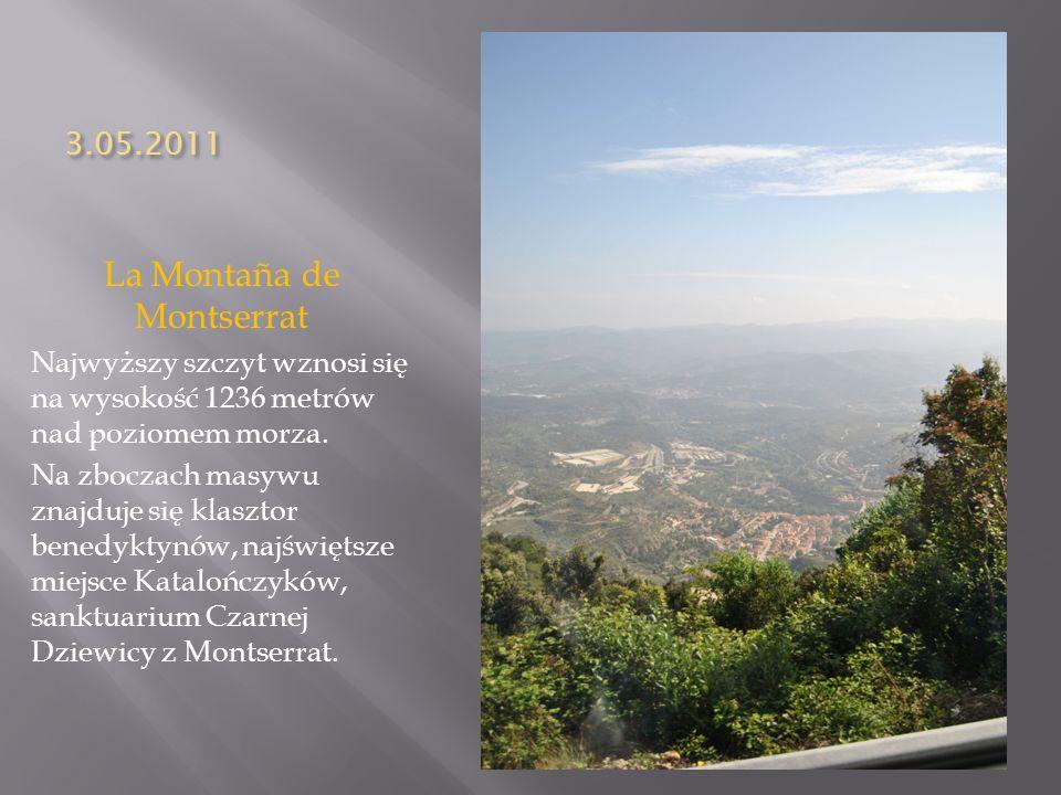 3.05.2011 La Montaña de Montserrat Najwyższy szczyt wznosi się na wysokość 1236 metrów nad poziomem morza. Na zboczach masywu znajduje się klasztor be