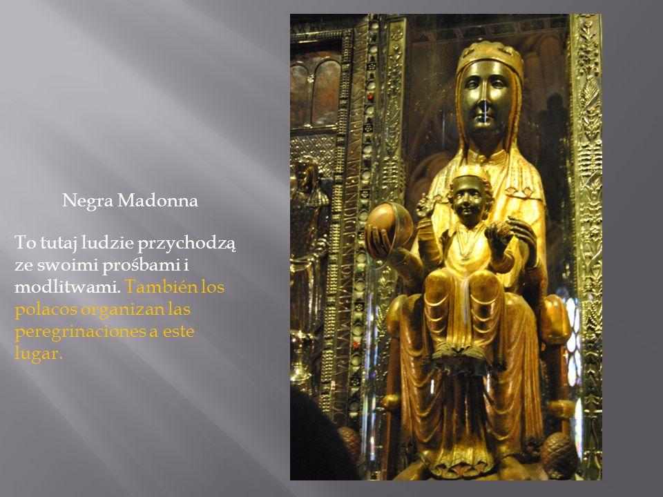 Negra Madonna To tutaj ludzie przychodzą ze swoimi prośbami i modlitwami. También los polacos organizan las peregrinaciones a este lugar.