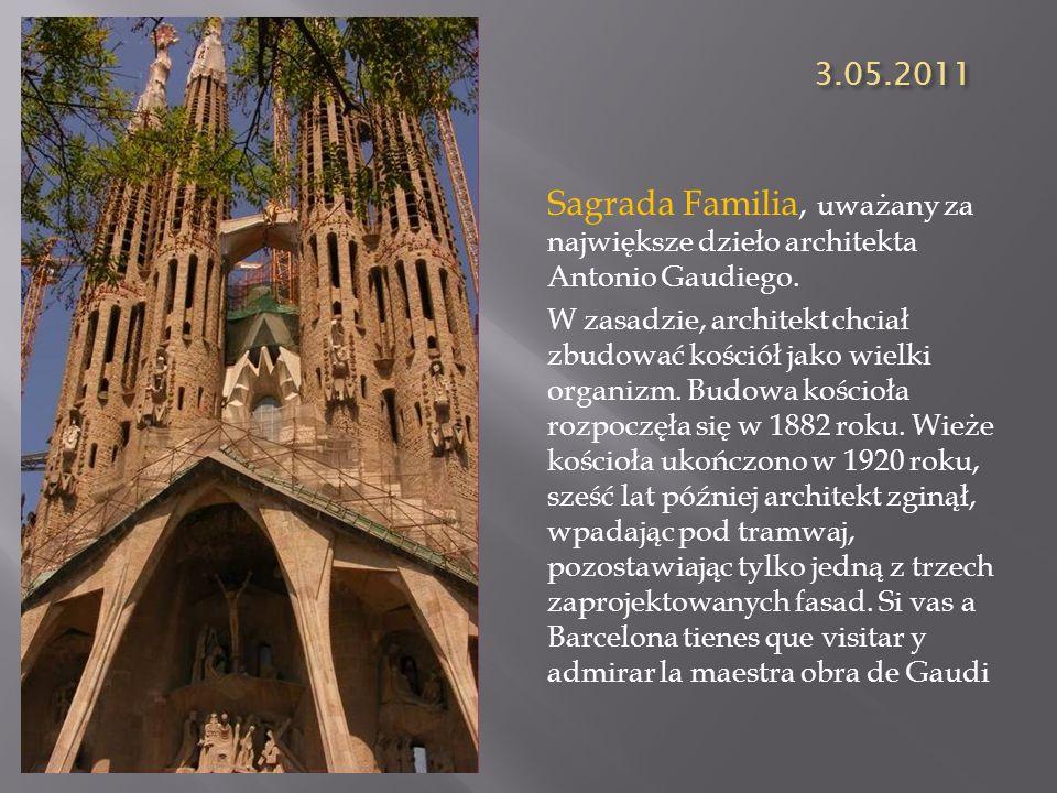 3.05.2011 Sagrada Familia, uważany za największe dzieło architekta Antonio Gaudiego. W zasadzie, architekt chciał zbudować kościół jako wielki organiz