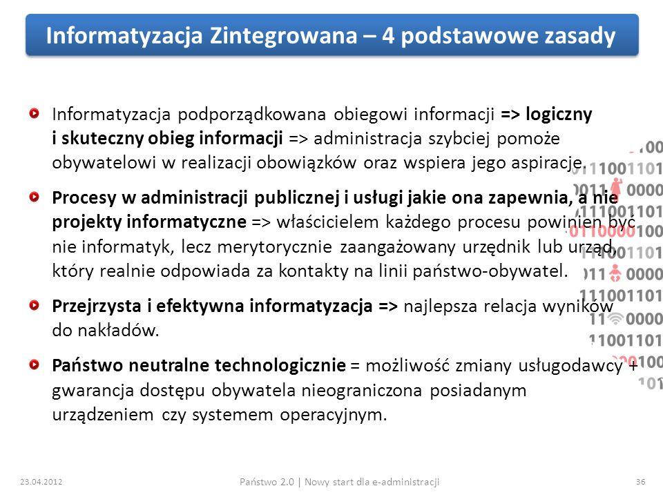 23.04.2012 Państwo 2.0 | Nowy start dla e-administracji 36 Informatyzacja podporządkowana obiegowi informacji => logiczny i skuteczny obieg informacji