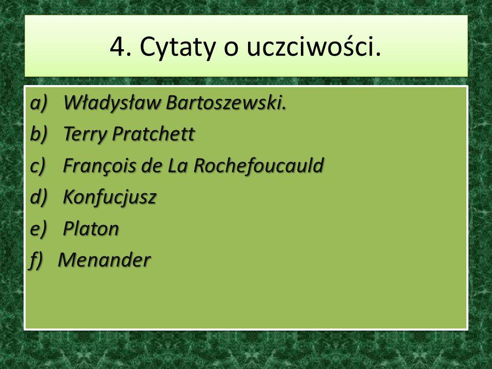 4. Cytaty o uczciwości. a) Władysław Bartoszewski. b) Terry Pratchett c) François de La Rochefoucauld d) Konfucjusz e) Platon f)Menander a) Władysław