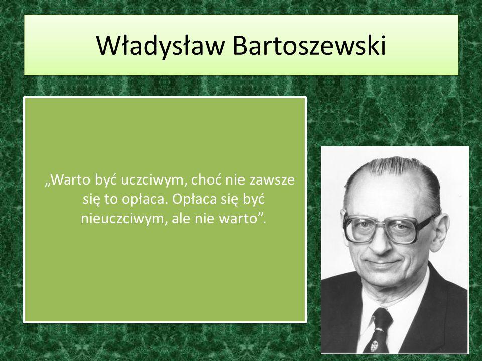 Władysław Bartoszewski Warto być uczciwym, choć nie zawsze się to opłaca. Opłaca się być nieuczciwym, ale nie warto.