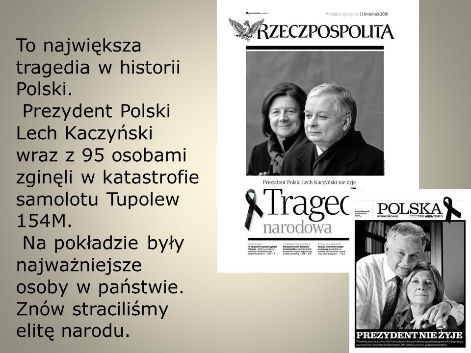 To największa tragedia w historii Polski. Prezydent Polski Lech Kaczyński wraz z 95 osobami zginęli w katastrofie samolotu Tupolew 154M. Na pokładzie