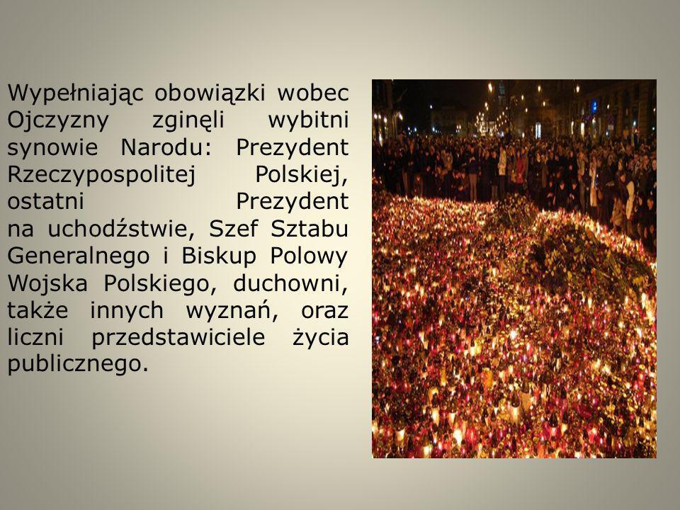 Wypełniając obowiązki wobec Ojczyzny zginęli wybitni synowie Narodu: Prezydent Rzeczypospolitej Polskiej, ostatni Prezydent na uchodźstwie, Szef Sztab
