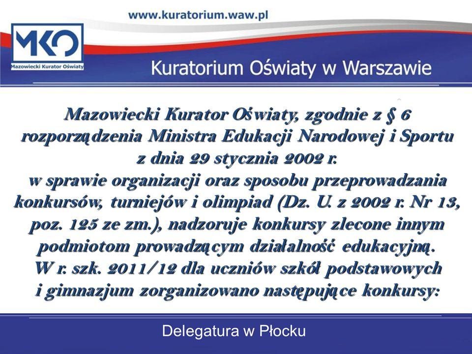 Mazowiecki Kurator O ś wiaty, zgodnie z § 6 rozporz ą dzenia Ministra Edukacji Narodowej i Sportu z dnia 29 stycznia 2002 r.