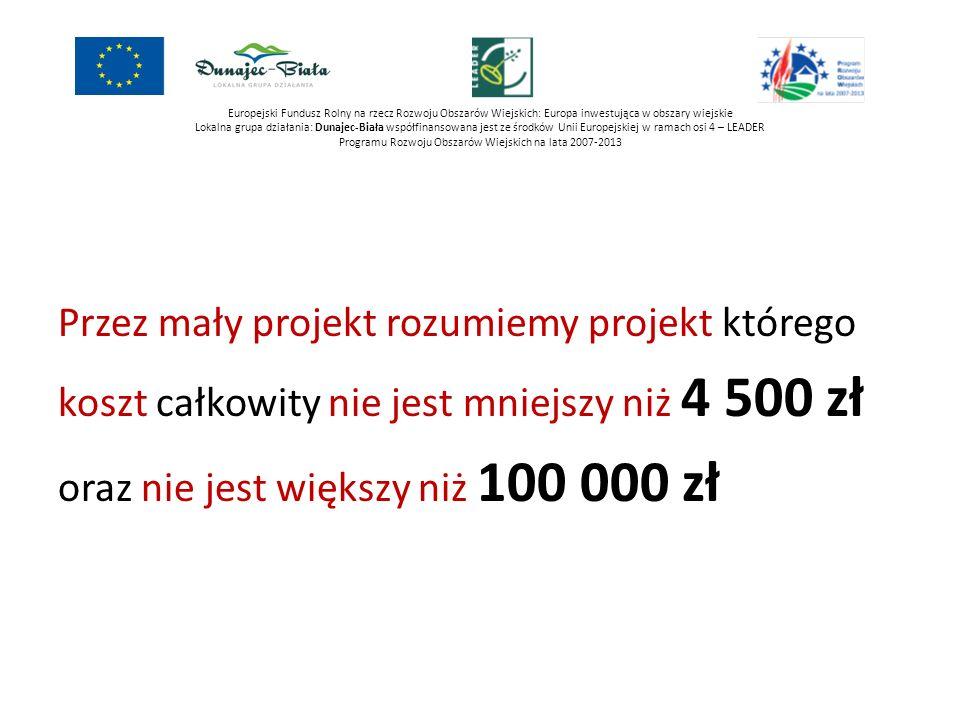 Europejski Fundusz Rolny na rzecz Rozwoju Obszarów Wiejskich: Europa inwestująca w obszary wiejskie Lokalna grupa działania: Dunajec-Biała współfinansowana jest ze środków Unii Europejskiej w ramach osi 4 – LEADER Programu Rozwoju Obszarów Wiejskich na lata 2007-2013 CEL OGÓLNY: Rozwój społeczności lokalnej obszaru LGD Dunajec-Biała Przedsięwzięcie: Rozwój umiejętności i kompetencji mieszkańców Organizacja kursów, szkoleń, wizyt studyjnych i innych działań edukacyjnych w zakresie umiejętności informatycznych, zakładania i prowadzenia działalności gospodarczej, kształtowania kariery zawodowej, kształcenia regionalnego, kształcenia artystycznego, zdrowego stylu życia, itp.; Udostępnianie na potrzeby społeczności lokalnej urządzeń i sprzętu komputerowego, w tym urządzeń i sprzętu umożliwiającego dostęp do Internetu; Promocję lokalnej twórczości ludowej, kulturalnej i artystycznej, z wykorzystaniem lokalnego dziedzictwa kulturowego, historycznego oraz przyrodniczego; Kultywowanie tradycyjnych zawodów i rzemiosła; Rozwój lokalnej aktywności i współpracy gospodarczej poprzez inicjowanie powstawania, rozwoju, przetwarzania, wprowadzenia na rynek oraz podnoszenia jakości produktów i usług bazujących na lokalnych zasobach, w tym naturalnych surowcach i produktach rolnych i leśnych, tradycyjnych sektorach gospodarki oraz lokalnym dziedzictwie kulturowym, historycznym i przyrodniczym.