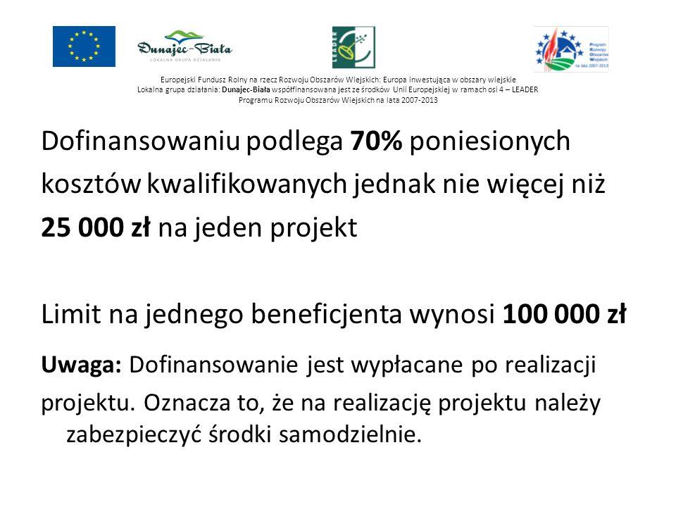 Europejski Fundusz Rolny na rzecz Rozwoju Obszarów Wiejskich: Europa inwestująca w obszary wiejskie Lokalna grupa działania: Dunajec-Biała współfinansowana jest ze środków Unii Europejskiej w ramach osi 4 – LEADER Programu Rozwoju Obszarów Wiejskich na lata 2007-2013 Jednocześnie można wystąpić o wyprzedzające finansowanie kosztów kwalifikowalnych operacji maksymalnie do wysokości 20% kwoty pomocy.