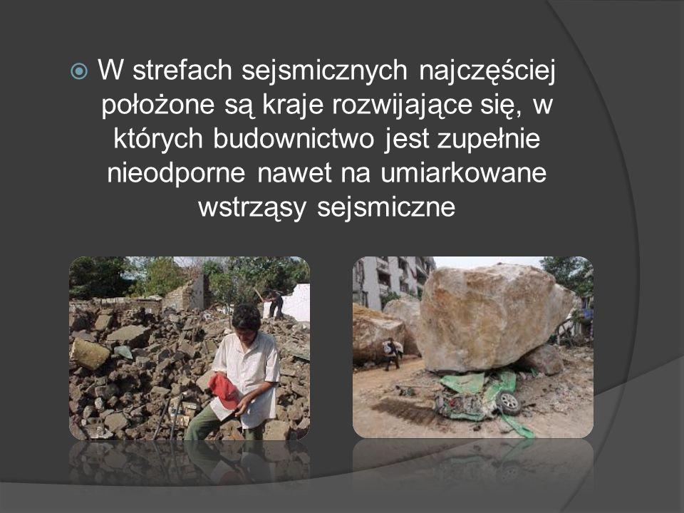 W strefach sejsmicznych najczęściej położone są kraje rozwijające się, w których budownictwo jest zupełnie nieodporne nawet na umiarkowane wstrząsy se