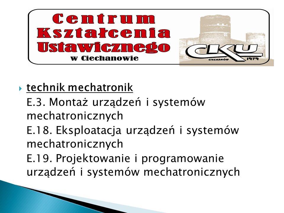 technik mechatronik E.3. Montaż urządzeń i systemów mechatronicznych E.18. Eksploatacja urządzeń i systemów mechatronicznych E.19. Projektowanie i pro