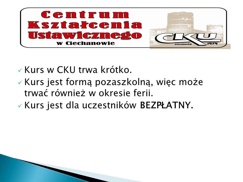 Kurs w CKU trwa krótko. Kurs jest formą pozaszkolną, więc może trwać również w okresie ferii. Kurs jest dla uczestników BEZPŁATNY.
