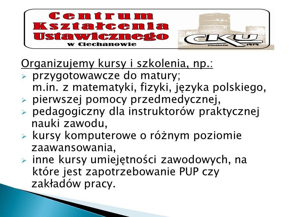 Organizujemy kursy i szkolenia, np.: przygotowawcze do matury; m.in. z matematyki, fizyki, języka polskiego, pierwszej pomocy przedmedycznej, pedagogi
