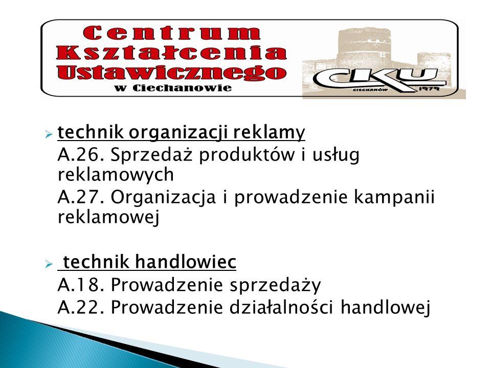 technik organizacji reklamy A.26. Sprzedaż produktów i usług reklamowych A.27. Organizacja i prowadzenie kampanii reklamowej technik handlowiec A.18.