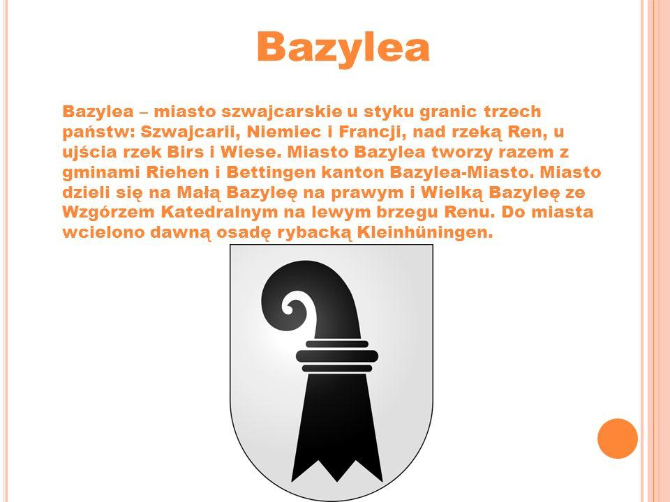 Bazylea Bazylea – miasto szwajcarskie u styku granic trzech państw: Szwajcarii, Niemiec i Francji, nad rzeką Ren, u ujścia rzek Birs i Wiese. Miasto B