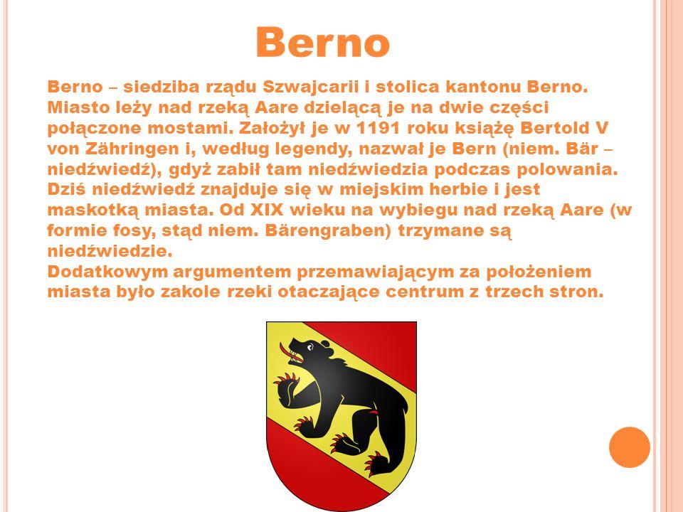 Berno Berno – siedziba rządu Szwajcarii i stolica kantonu Berno. Miasto leży nad rzeką Aare dzielącą je na dwie części połączone mostami. Założył je w