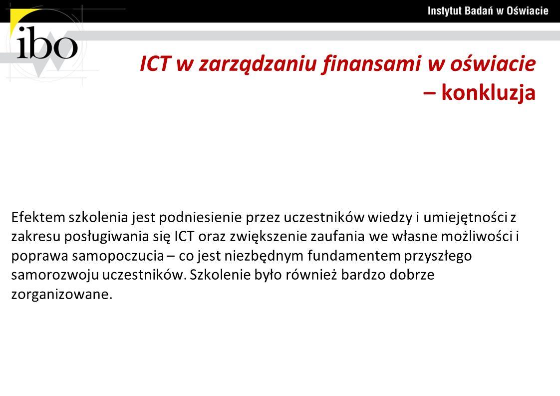 ICT w zarządzaniu finansami w oświacie – konkluzja Efektem szkolenia jest podniesienie przez uczestników wiedzy i umiejętności z zakresu posługiwania