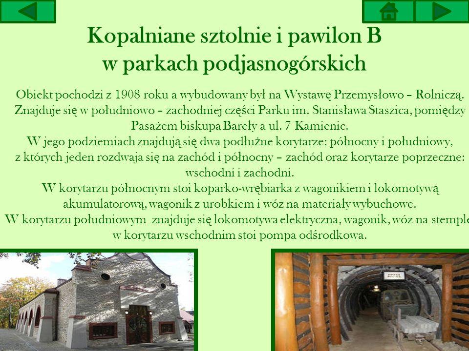 Kopalniane sztolnie i pawilon B w parkach podjasnogórskich Obiekt pochodzi z 1908 roku a wybudowany by ł na Wystaw ę Przemys ł owo – Rolnicz ą. Znajdu