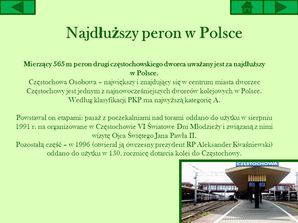 Najd ł u ż szy peron w Polsce Mierz ą cy 565 m peron drugi cz ę stochowskiego dworca uwa ż any jest za najd ł u ż szy w Polsce. Cz ę stochowa Osobowa